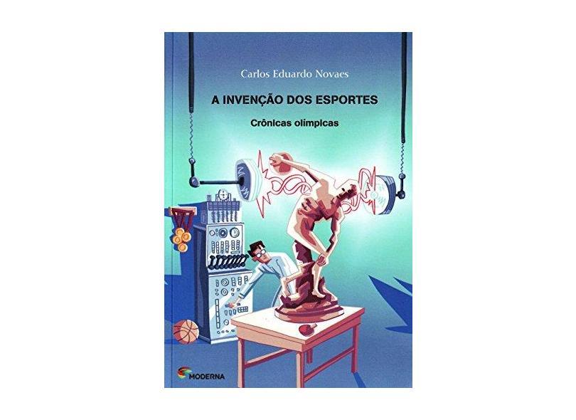 A Invenção Dos Esportes - Crônicas Olímpicas - Novaes, Carlos Eduardo - 9788516091286