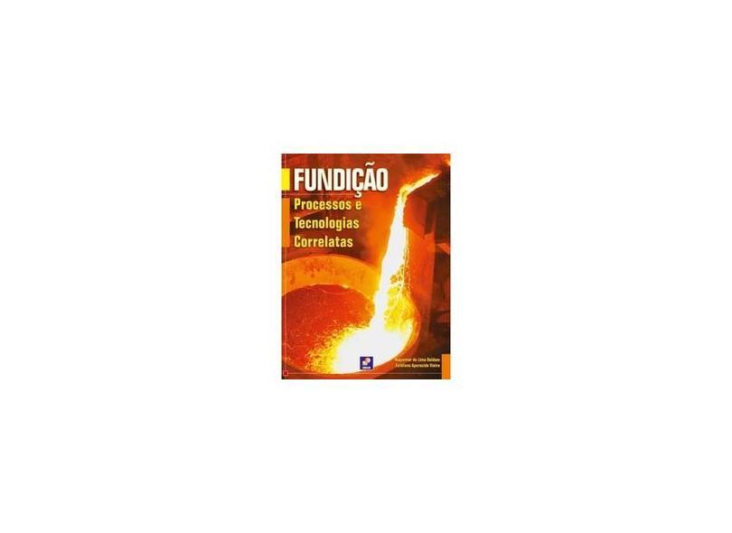 Fundição - Processos e Tecnologias Correlatas - De Lima Baldam, Roquemar - 9788536504469