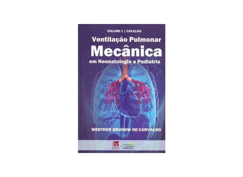 VENTILACAO PULMONAR MECANICA EM NEONATOLOGIA E PEDIATRIA - Werther Brunow De Carvalho - 9788585162009