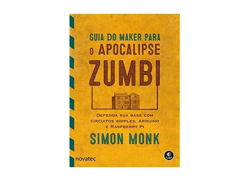 Guia do Maker Para o Apocalipse Zumbi - Simon Monk - 9788575224700