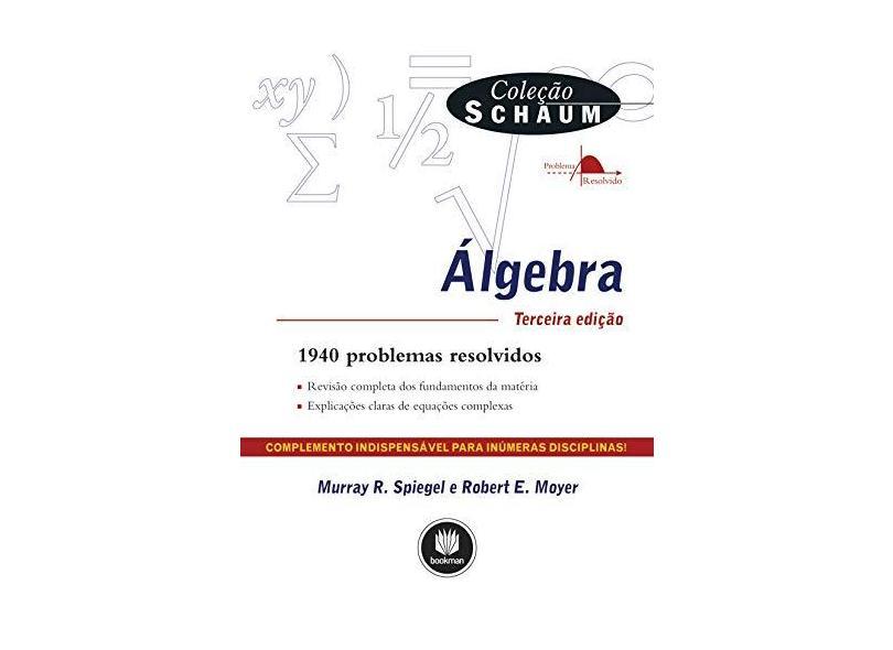 Álgebra: 1940 Problemas Resolvidos - Colecao Schaum - Murray R. Spiegel, Robert E. Moyer - 9788540701540