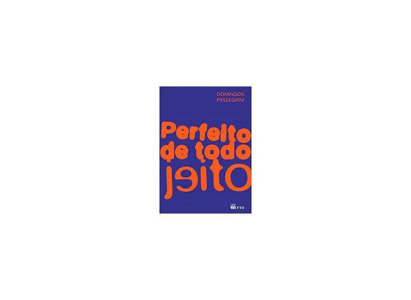 Perfeito de Todo Jeito - Série Espelhos - Domingos Pellegrini - 9788532292452