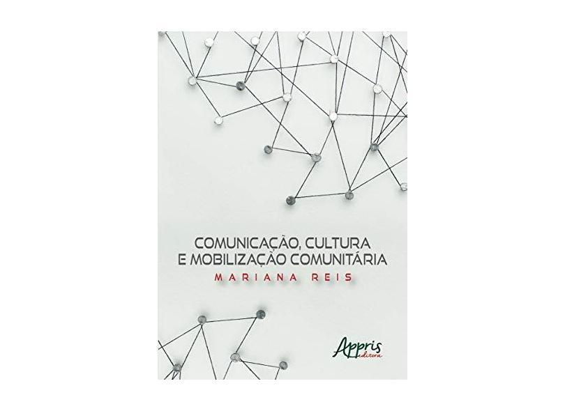 Comunicação, Cultura e Mobilização Comunitária - Mariana Ferreira Reis - 9788547318628