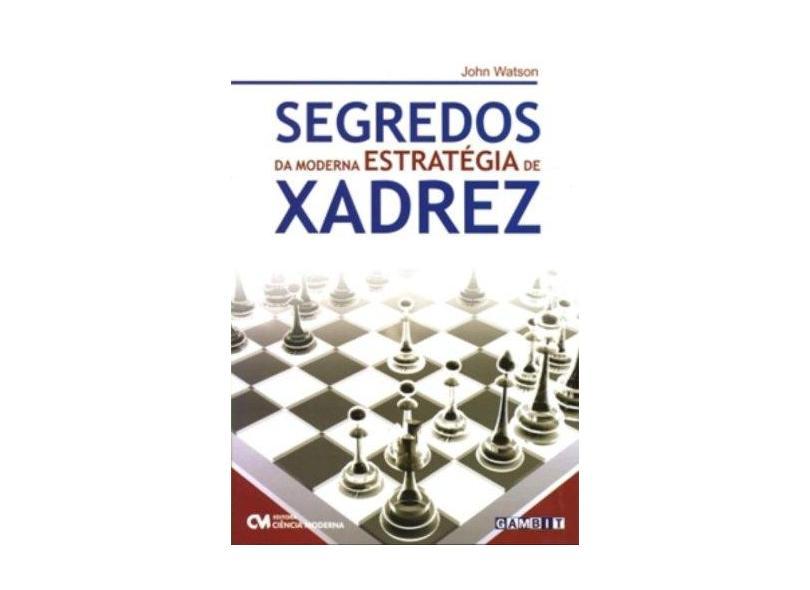 Segredos da Moderna Estratégia de Xadrez - John Watson - 9788573939026
