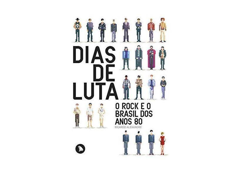 Dias de Luta - o Rock e o Brasil Dos Anos 80 - Alexandre, Ricardo - 9788560171392