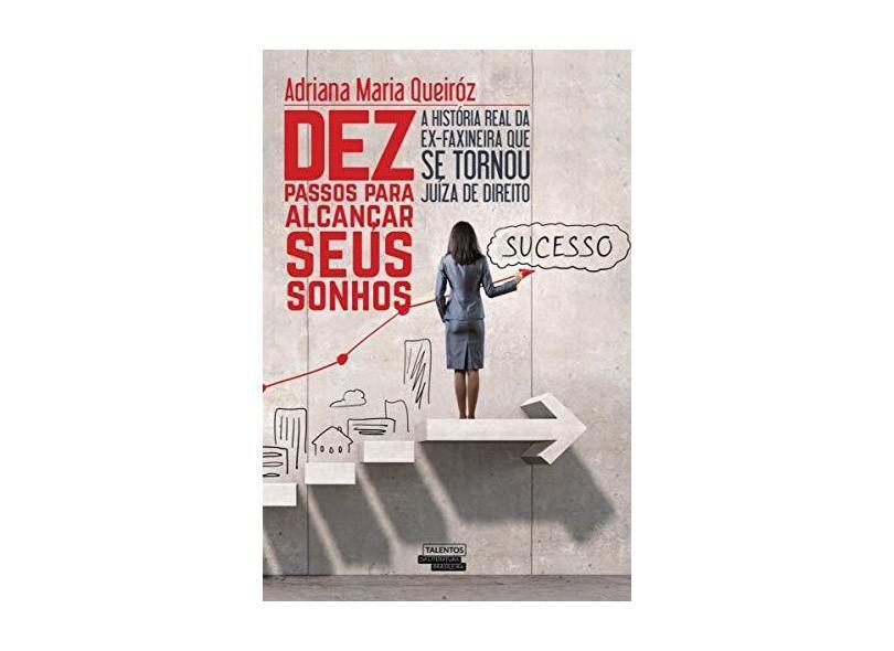 Dez Passos Para Alcançar Seus Sonhos - Adriana Maria Queiróz - 9788542809626