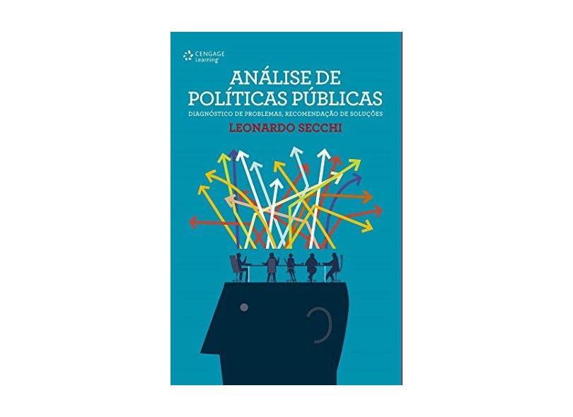 Análise de Políticas Públicas. Diagnóstico de Problemas. Recomendação de Soluções - Leonardo Secchi - 9788522125463