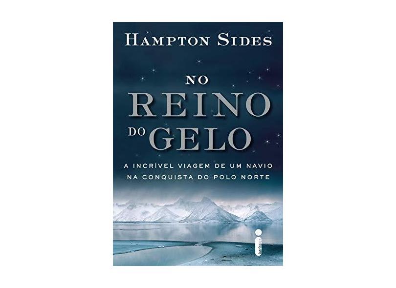 No Reino do Gelo - A Incrível Viagem de Um Navio na Conquista do Polo Norte - Sides, Hampton - 9788580579550