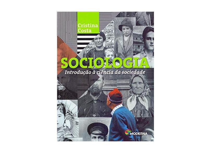 Sociologia - Introdução À Ciência Da Sociedade - 5ª Ed. 2016 - Cristina Costa; - 9788516104764