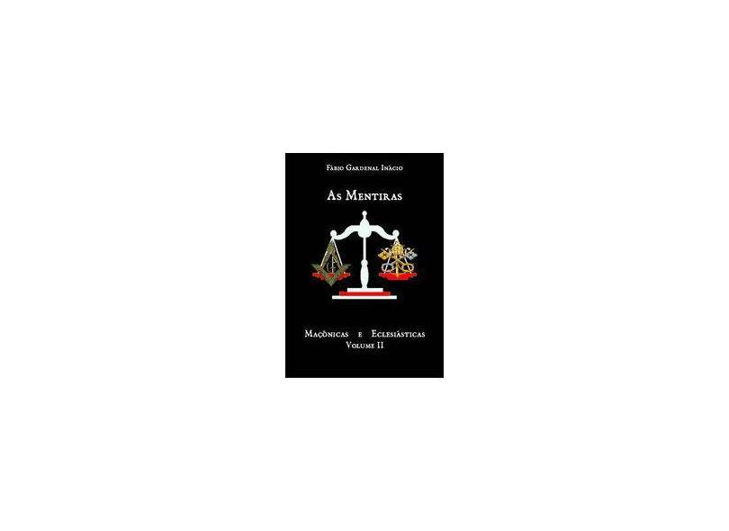 As Mentiras Maçônicas e Eclesiásticas - Volume 2 - Fábio Gardenal Inácio - 9788591318032