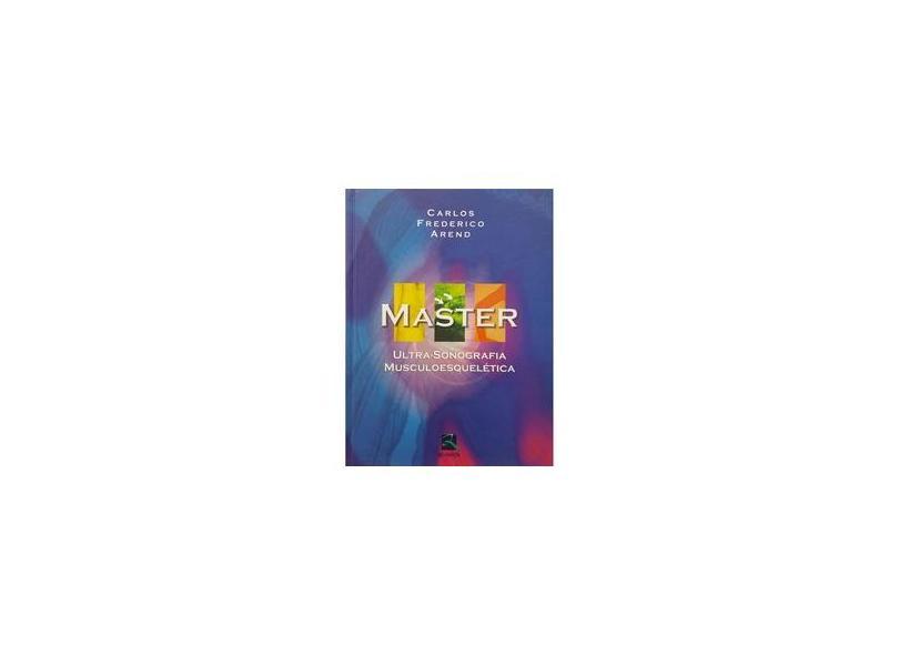 Master - Ultra-sonografia Musculoesquelética - Arend, Carlos Frederico - 9788537200667