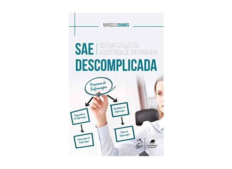 SAE Descomplicada: Sistematização da Assistência de Enfermagem - Marcelo Chanes - 9788527732666