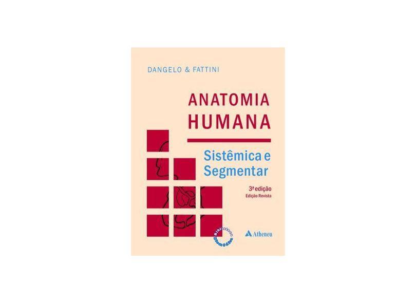Anatomia Humana - Sistêmica e Segmentar - 3ª Edição - Dangelo, Jose Geraldo - 9788573798487