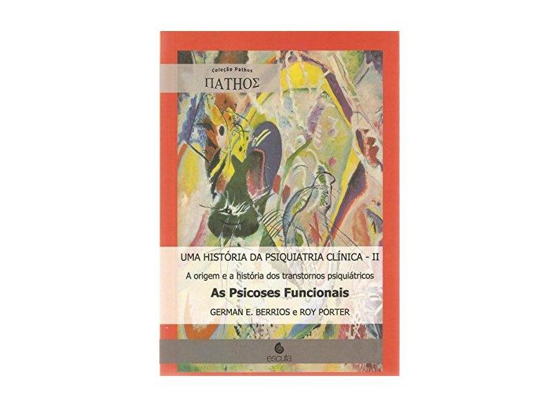 Uma Historia Da Psiquiatria Clinica - V. 02 - A Origem Ea Historia Dos - Encadernação Desconhecida - 9788571373211