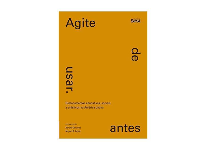 Agite Antes de Usar. Deslocamentos Educativos, Sociais e Artísticos na América Latina - Renata Cervetto - 9788594931092