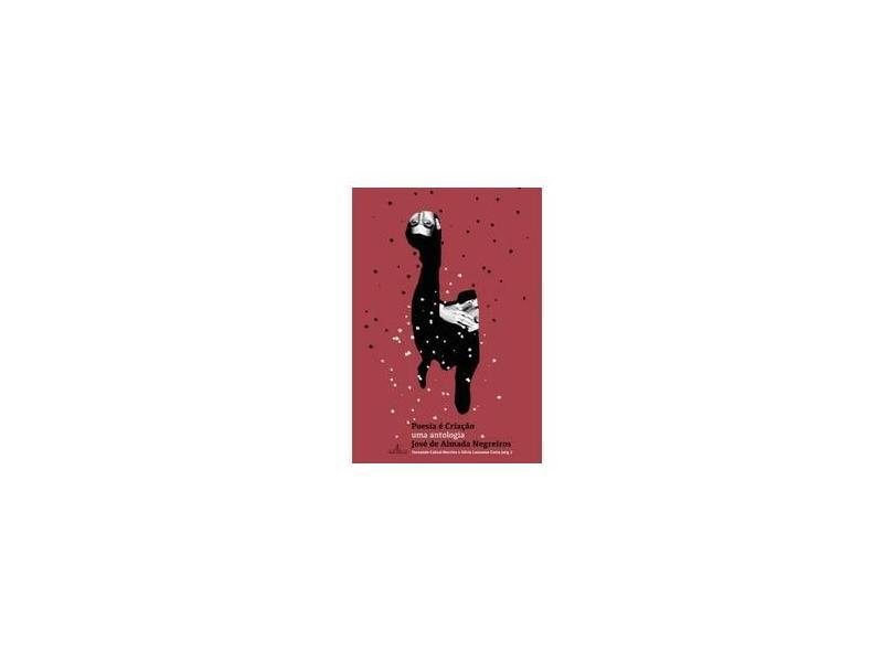 Poesia e Criação. Uma Antologia - Jose De Almeida Negreiros - 9788574807164