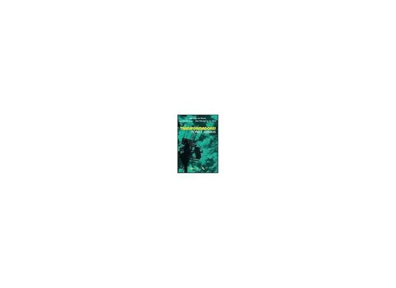 Transformadores - Teoria e Ensaios - Oliveira, José Carlos De - 9788521201410