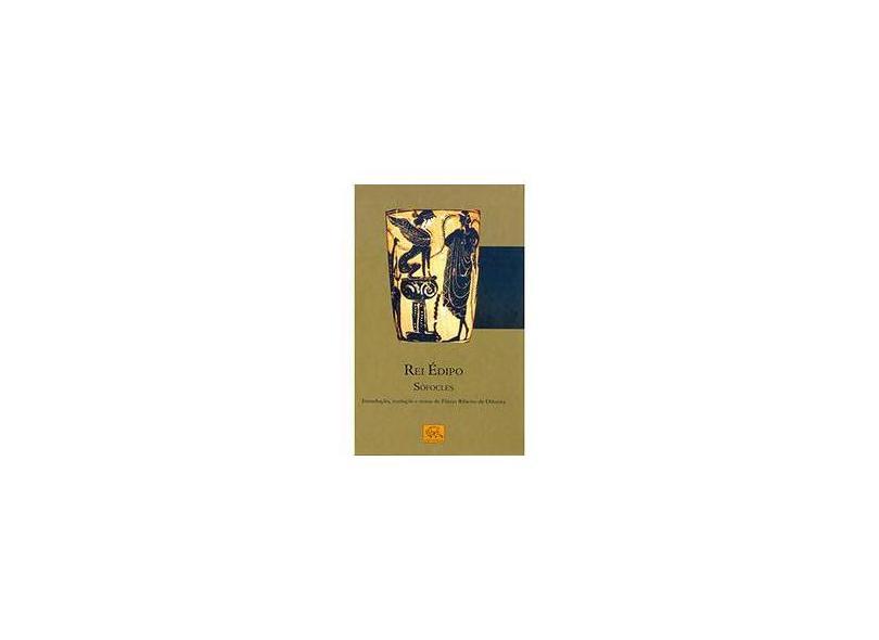 Rei Édipo - Introdução, Tradução e Notas de Flávio Ribeiro de Oliveira - Sófocles - 9788578760380