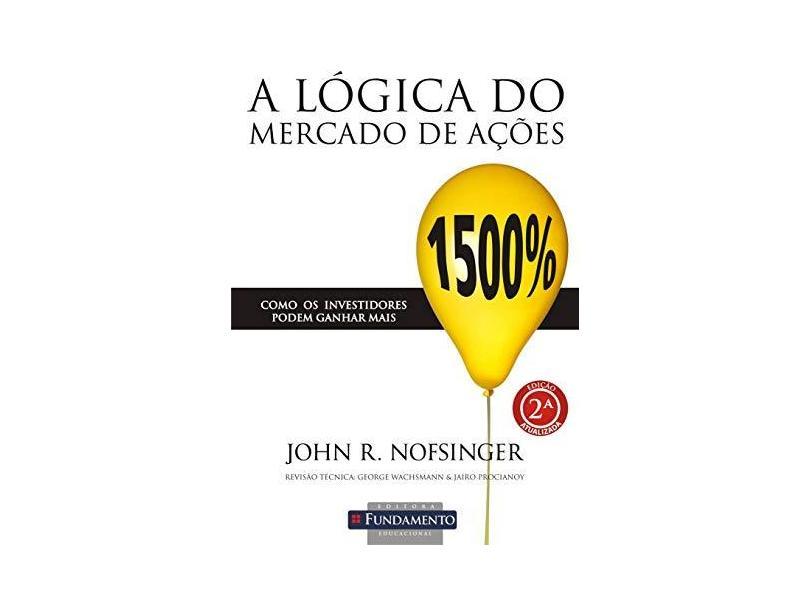 Lógica do Mercado de Ações, A - Como os Investidores Podem Ganhar Mais - John R. Nofsinger - 9788576769484