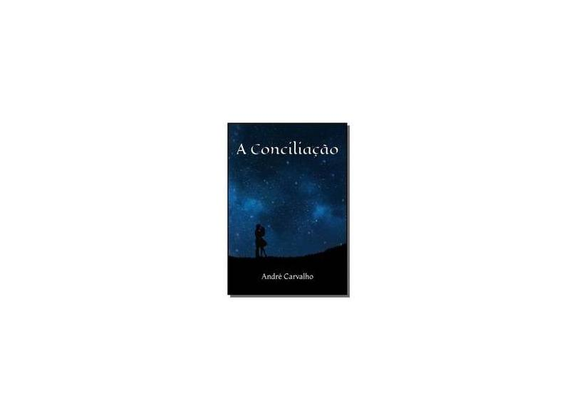 A Conciliação - André Carvalho - 9781980510970