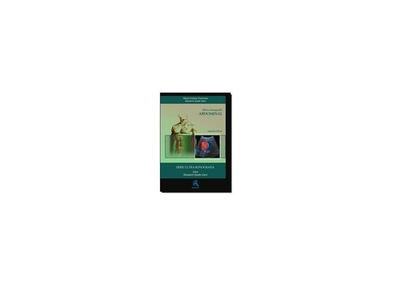 Ultrassonografia - Abdominal - 2ª Ed. Série Ultrassonografia - Cerri, Giovanni Guido; Chammas, Maria Cristina - 9788537201862