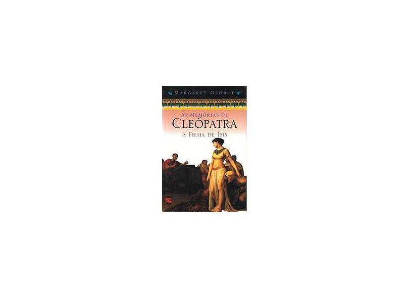 As Memorias de Cleopatra 1 - A Filha de Isis - George, Margaret - 9788586028878