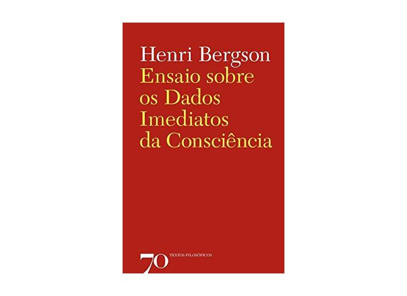 Ensaio Sobre os Dados Imediatos da Consciência - Henri Bergson - 9789724413709