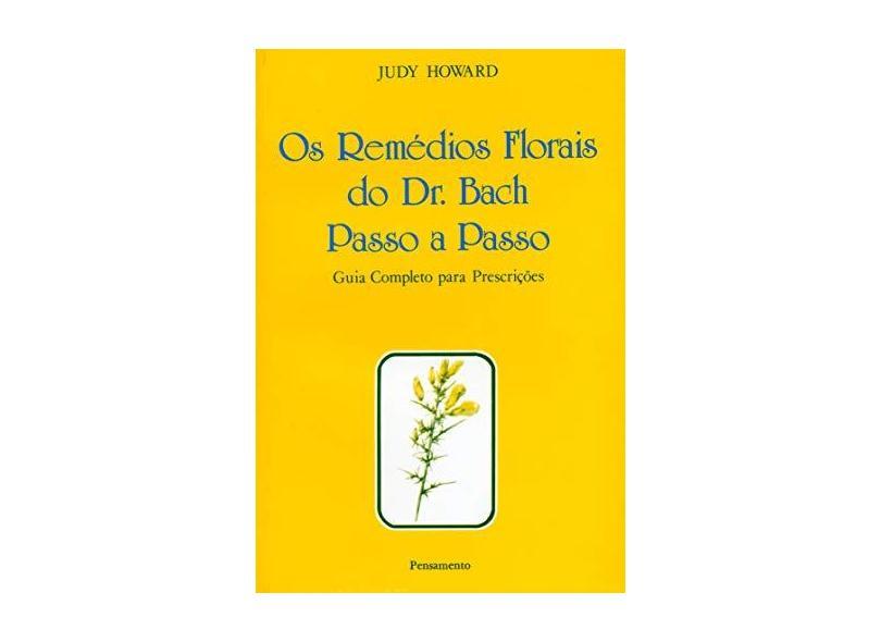 Remédios Florais do Dr. Bach Passo a Passo: Guia Completo - Judy Howard - 9788531505782