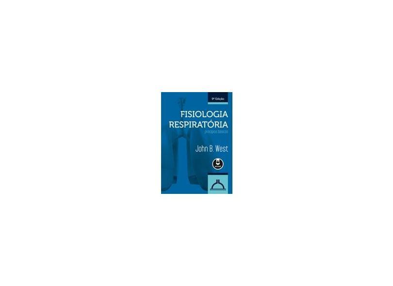 Fisiologia Respiratória - Princípios Básicos - 9ª Ed. 2013 - West, John B. - 9788565852746
