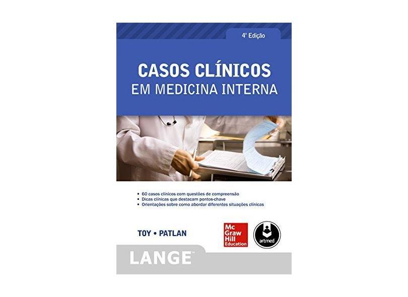Casos Clínicos Em Medicina Interna - 4ª Ed. 2014 - Toy, Eugene C.; Jr, John T. Patlan - 9788580552782