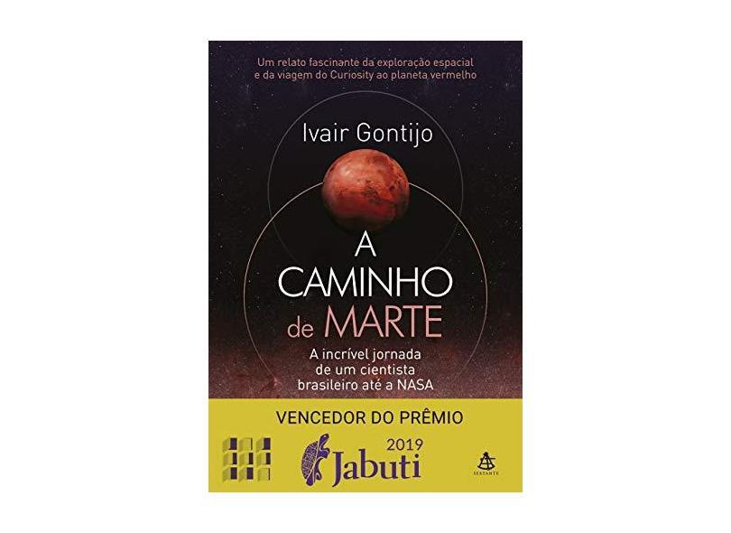 A Caminho De Marte - A Incrível Jornada De Um Cientista Brasileiro Até A NASA - Gontijo, Ivair - 9788543105796