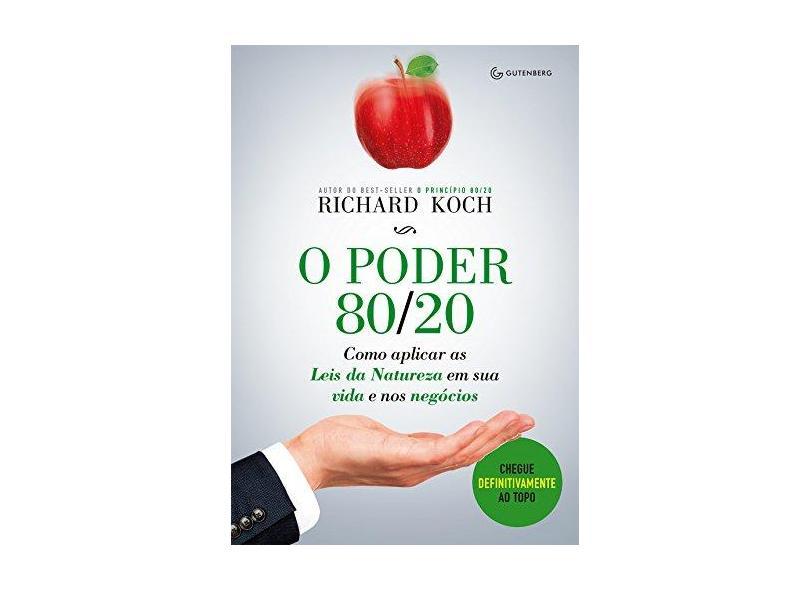 O Poder 80/20 - Como Aplicar As Leis da Natureza Em Sua Vida e Nos Negócios - Koch, Richard - 9788582354360