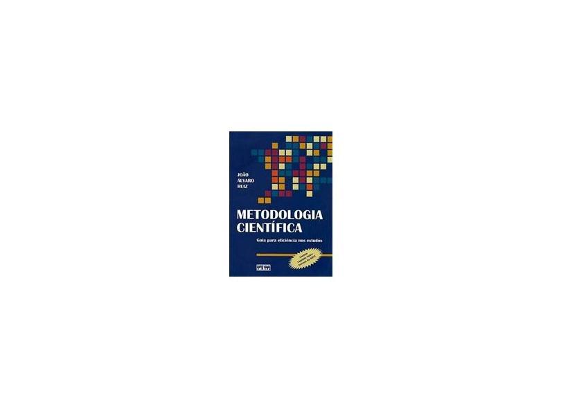 Metodologia Científica - Guia para Eficiência nos Estudos - 6ª Ed. 2009 - Reimpressão - Ruiz, Alvaro Joao - 9788522444823