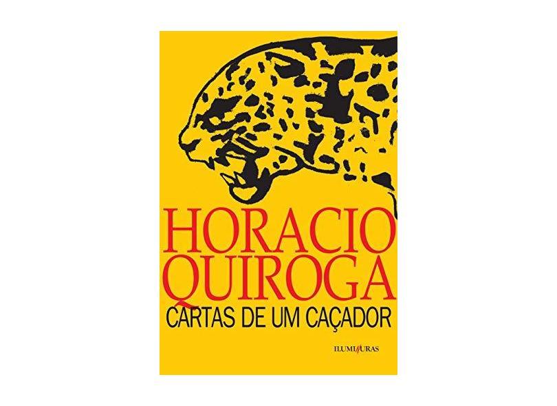 Cartas de um Caçador - Quiroga, Horacio - 9788573212686