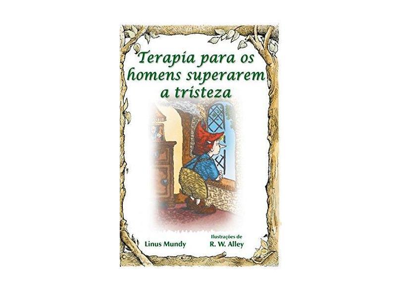 Terapia Para os Homens Superarem a Tristeza - Linus Mundy - 9788534946186