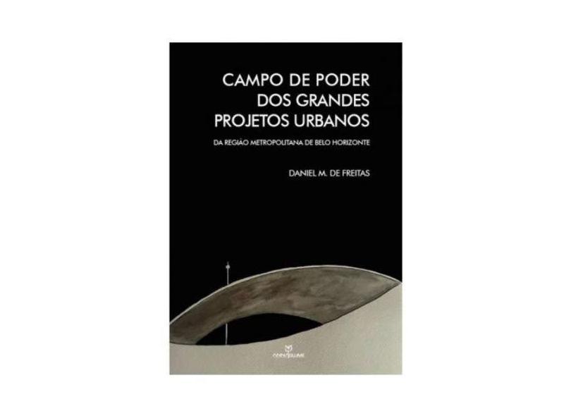 Campo de Poder dos Grandes Projetos Urbanos. A Região Metropolitana de Belo Horizonte - Daniel Medeiros De Freitas - 9788539108879