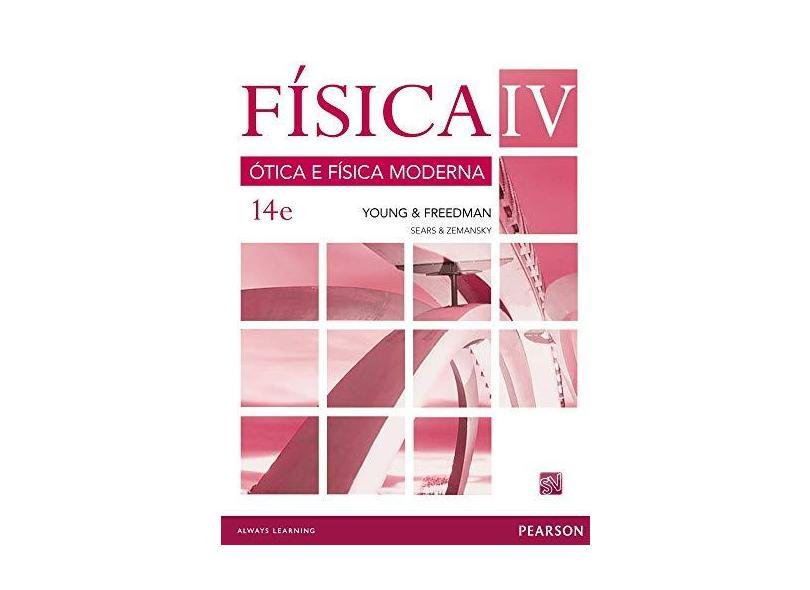 Física IV - Ótica e Física Moderna - 14ª Ed. 2016 - Freedman, Roger A.; Young, Hugh D. - 9788543006710