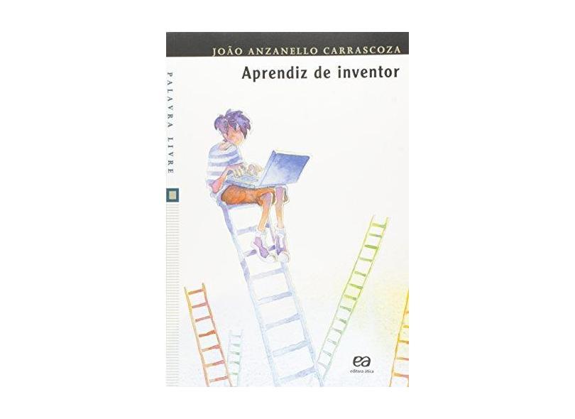 Aprendiz de Inventor - Col. Palavra Livre - Carrascoza, Joao Anzanello - 9788508088010