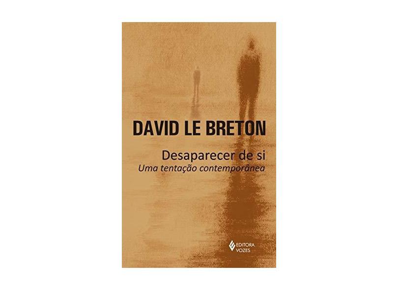 Desaparecer de Si. Uma Tentação Contemporânea - David Le Breton - 9788532657428