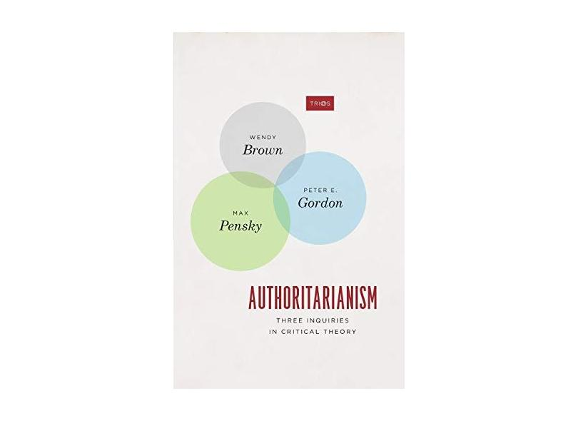 Authoritarianism - Three Inquiries In Critical Theory - Brown, Wendy - 9780226597270