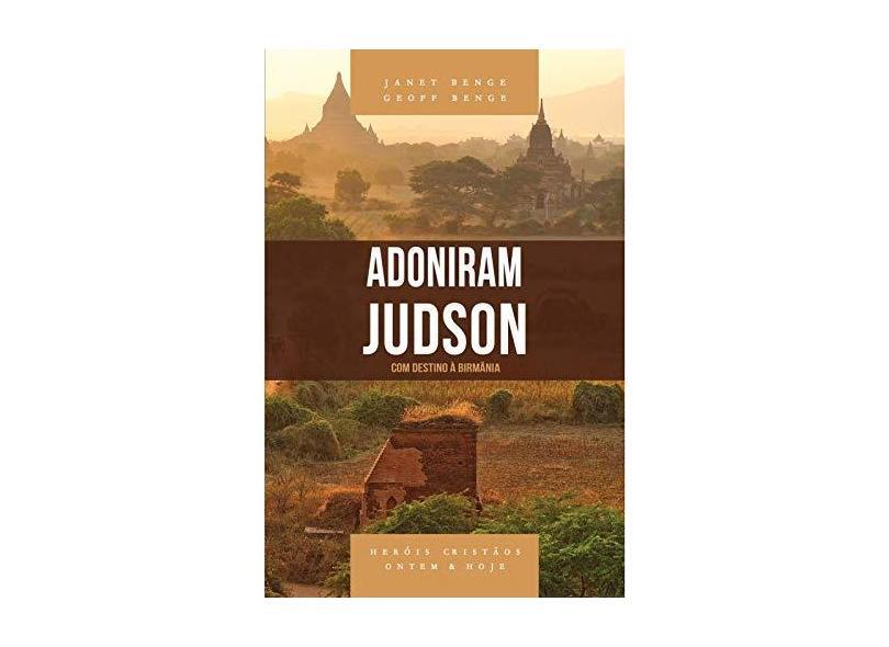 Adoniram Judson. Série Heróis Cristãos Ontem & Hoje. Com Destino à Birmânia - Geoff Benge Janet Benge - 9788580380682