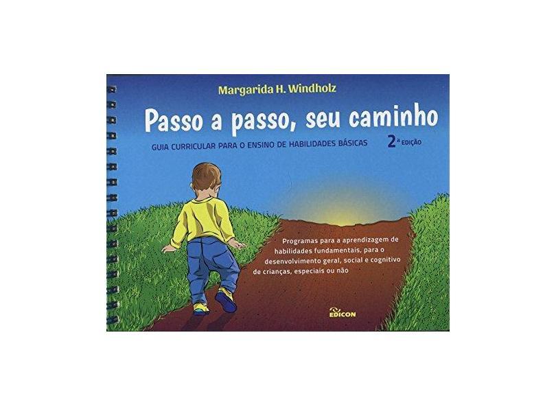Passo a Passo, Seu Caminho: Guia Curricular Para o Ensino de Habilidades Básicas - Programas Para Aprendizagem de Habi - Margarida Hofmann Windholz - 9788529010465