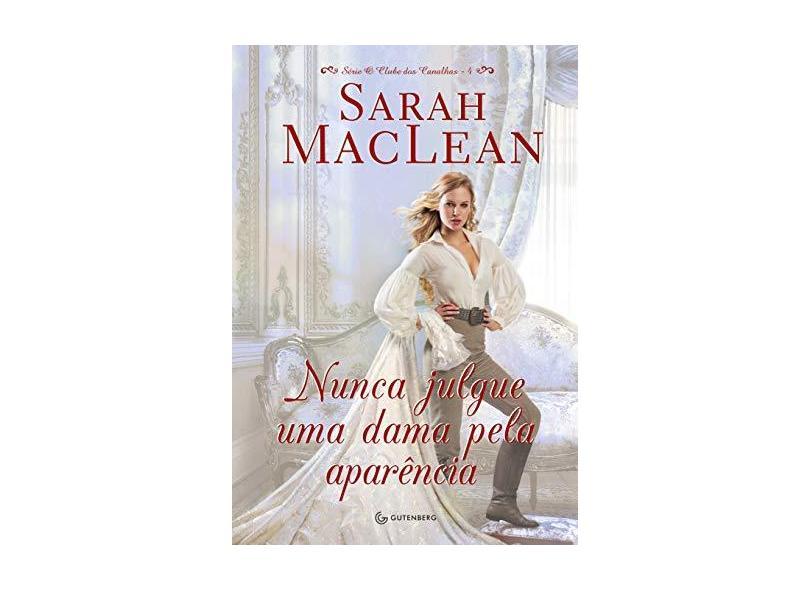 Nunca Julgue Uma Dama Pela Aparência - Série o Clube Dos Canalhas - Maclean, Sarah - 9788582353554