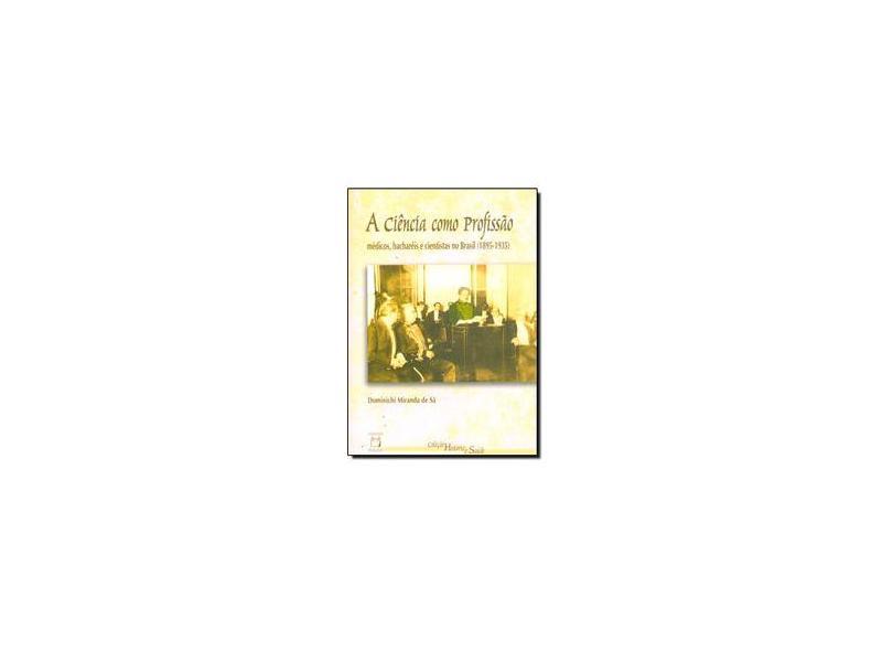 A Ciencia Como Profissao - Medicos Bachareis E Cientistas No Brasil (1895-1935) - Dominichi Miranda Sa - 9788575410776