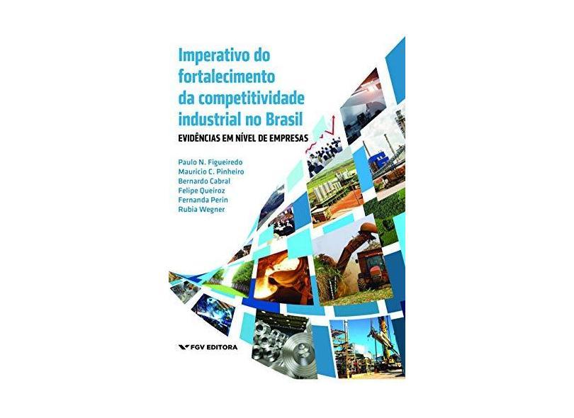 Imperativo do Fortalecimento da Competitividade Industrial no Brasil. Evidências em Nível de E - Bernardo Cabral - 9788522520985