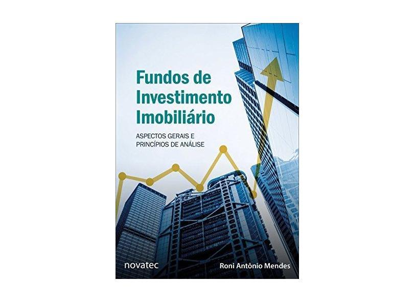 Fundos de Investimento Imobiliário. Aspectos Gerais e Princípios de Análise - Roni Antônio Mendes - 9788575226759