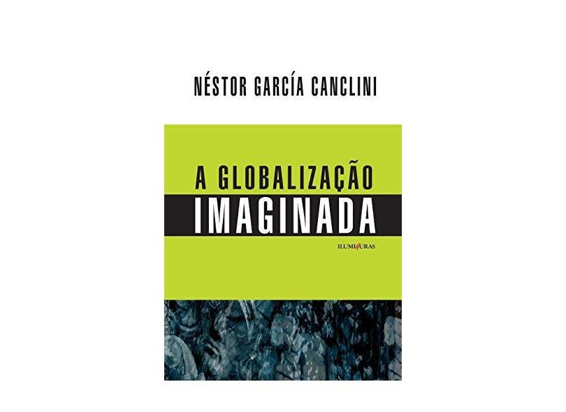 A Globalização Imaginada - Néstor García Canclini - 9788573214642