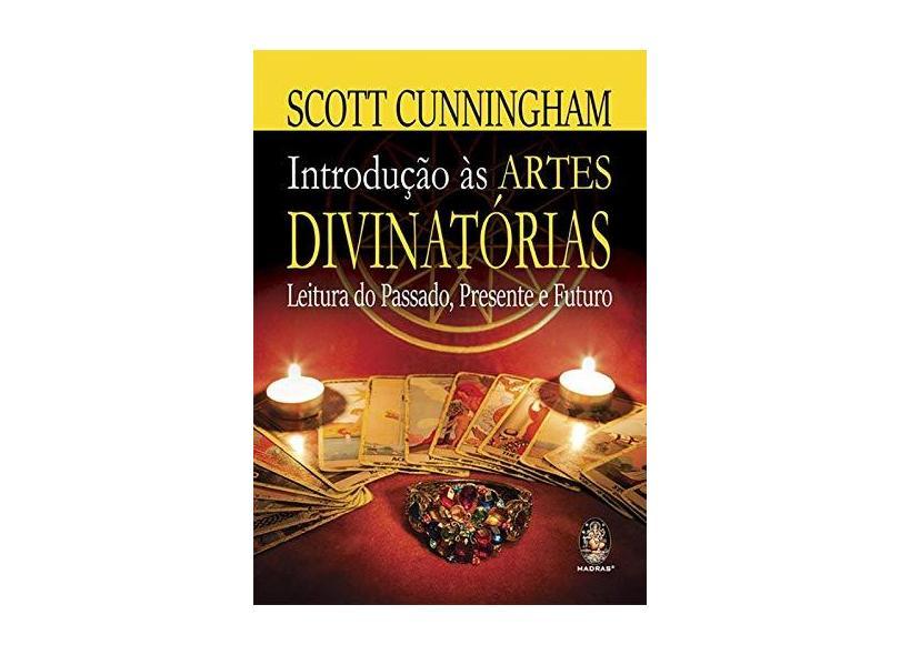 Introdução Às Artes Divinatórias - Leitura do Passado, Presente e Futuro - Cunningham, Scott - 9788537009505