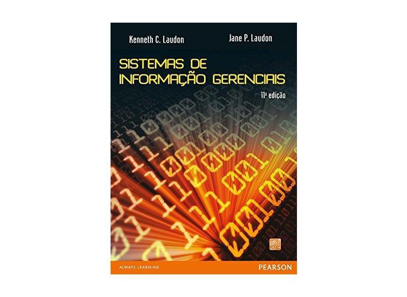 Sistemas De Informação Gerenciais - 11ª Ed. 2014 - Jane P. Laudon; Kenneth C. Laudon - 9788543005850