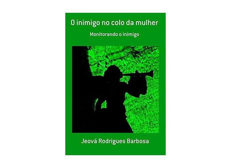 O Inimigo no Colo da Mulher - Jeová Rodrigues Barbosa - 9788592126933